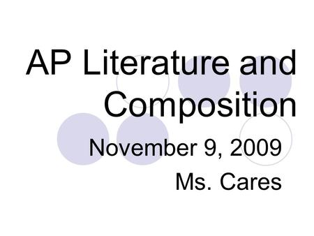 AP Literature and Composition November 9, 2009 Ms. Cares.