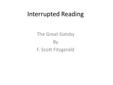 Interrupted Reading The Great Gatsby By F. Scott Fitzgerald.