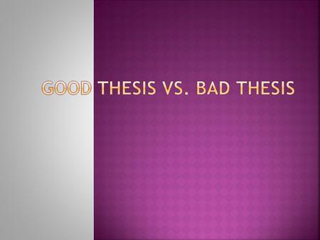  A topic is not a thesis.  I assign a topic; you develop a thesis from it.  The topic is designed to be general, to allow each student to develop his.
