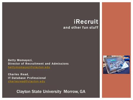 Betty Momayezi, Director of Recruitment and Admissions Charles Read, IT Database Professional iRecruit.
