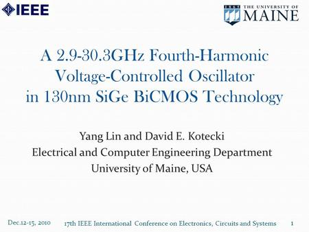 A 2.9-30.3GHz Fourth-Harmonic Voltage-Controlled Oscillator in 130nm SiGe BiCMOS Technology Yang Lin and David E. Kotecki Electrical and Computer Engineering.