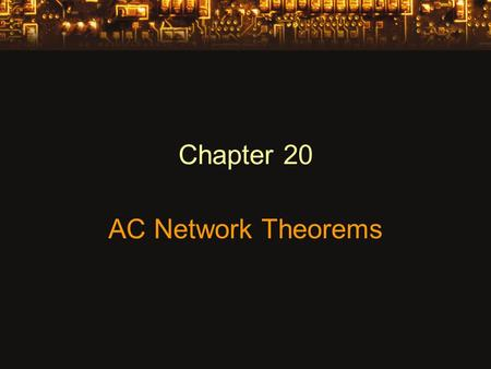 Chapter 20 AC Network Theorems. Superposition Theorem The voltage across (or current through) an element is determined by summing the voltage (or current)