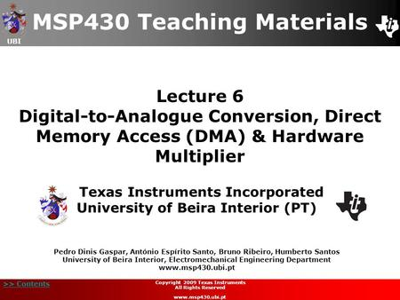 UBI >> Contents Lecture 6 Digital-to-Analogue Conversion, Direct Memory Access (DMA) & Hardware Multiplier MSP430 Teaching Materials Texas Instruments.