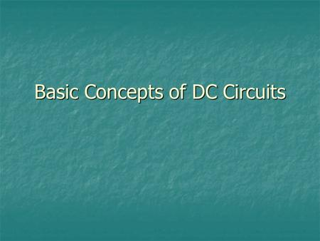Basic Concepts of DC Circuits. Introduction An electric circuit is an interconnection of electrical elements. An electric circuit is an interconnection.