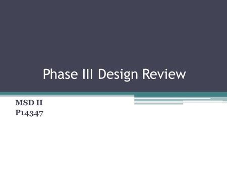 Phase III Design Review MSD II P14347. New Parts Purchased User Device enclosure with correct sizing, from McMaster-Carr New Battery pack with correct.