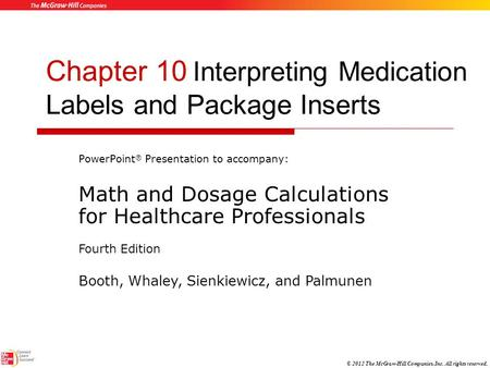 © 2012 The McGraw-Hill Companies, Inc. All rights reserved. Chapter 10 Interpreting Medication Labels and Package Inserts PowerPoint ® Presentation to.