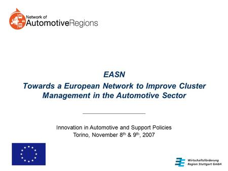 EASN Towards a European Network to Improve Cluster Management in the Automotive Sector Innovation in Automotive and Support Policies Torino, November 8.