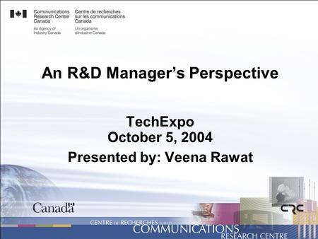 An R&D Manager's Perspective TechExpo October 5, 2004 Presented by: Veena Rawat.