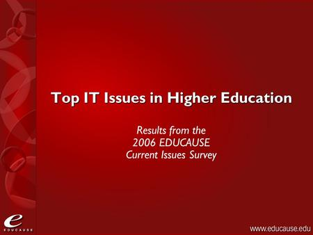 Top IT Issues in Higher Education Results from the 2006 EDUCAUSE Current Issues Survey.