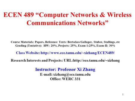 "1 ECEN 489 ""Computer Networks & Wireless Communications Networks"" Course Materials: Papers, Reference Texts: Bertsekas/Gallager, Stuber, Stallings, etc."