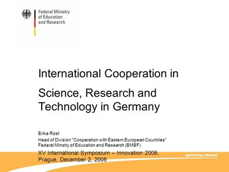 International Cooperation in Science, Research and Technology in Germany Erika Rost Head of Division Cooperation with Eastern European Countries Federal.
