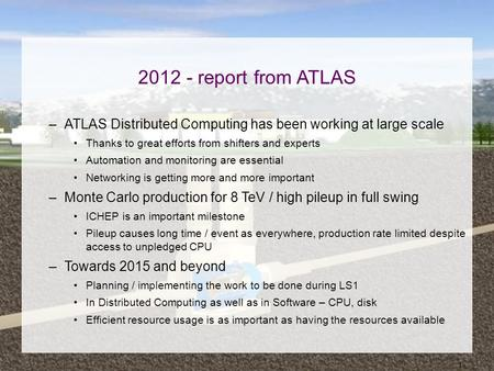 12.6.2012 ATLAS in 2012 - LHCC 1 2012 - report from ATLAS –ATLAS Distributed Computing has been working at large scale Thanks to great efforts from shifters.