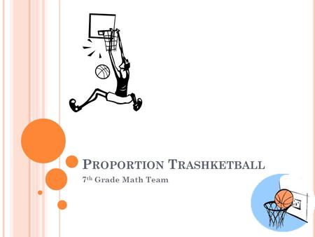 P ROPORTION T RASHKETBALL 7 th Grade Math Team. T RAPEZOID ABCD IS SIMILAR TO TRAPEZOID RSTU. What equation can be used to find the length of side ST?