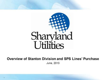 1 Overview of Stanton Division and SPS Lines' Purchase June, 2013.