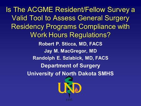 Is The ACGME Resident/Fellow Survey a Valid Tool to Assess General Surgery Residency Programs Compliance with Work Hours Regulations? Robert P. Sticca,