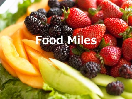 Food Miles. What are food miles? Food miles are the distance food travels from when it was first grown or raised to when it is eventually bought.