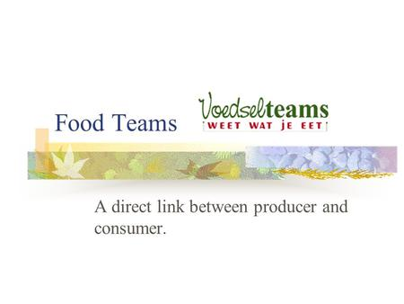Food Teams A direct link between producer and consumer.