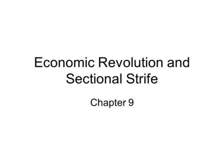 Economic Revolution and Sectional Strife Chapter 9.