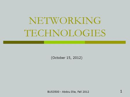 1 NETWORKING TECHNOLOGIES BUS3500 - Abdou Illia, Fall 2012 (October 15, 2012)