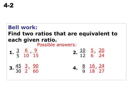 Solving Proportions 4-2 Bell work: Find two ratios that are equivalent to each given ratio. 3535 1. 45 30 3. 90 60 3232, 10 12 2. 20 24 5656, 8989 4. 24.