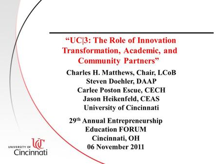 "Charles H. Matthews, Chair, LCoB Steven Doehler, DAAP Carlee Poston Escue, CECH Jason Heikenfeld, CEAS University of Cincinnati ""UC