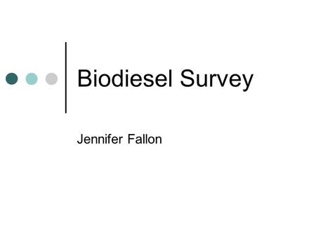Biodiesel Survey Jennifer Fallon. Purpose The purpose of the Biodiesel Survey is to find out what and how much the general public at the University of.