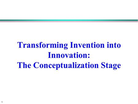 1 Transforming Invention into Innovation: The Conceptualization Stage.