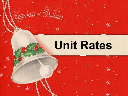 Unit Rates. Rate – a ratio that compares different kinds of units by division to obtain a unit rate or rate per unit. Unit Rates (You are finding how.