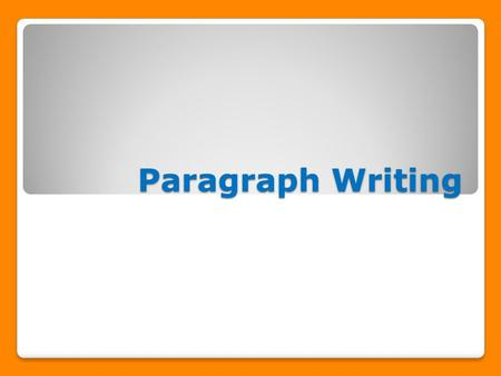 Paragraph Writing. What is a paragraph? Several sentences that are grouped together Discusses one main subject Has three parts.
