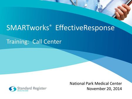 SMARTworks ® EffectiveResponse Training: Call Center National Park Medical Center November 20, 2014.