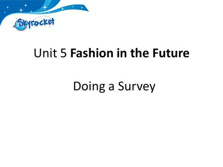 Unit 5 Fashion in the Future Doing a Survey. Steps 1.Write questions 2.Go to a website and make a survey 3.Answer classmate's surveys 4.Look at the results.