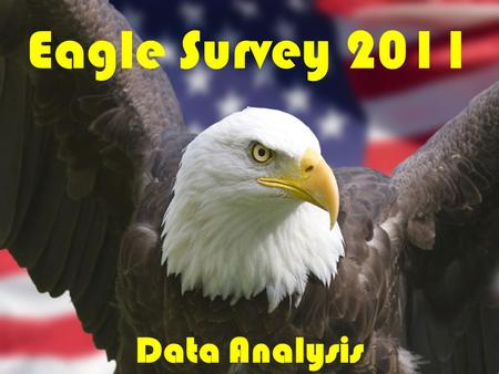 Eagle Survey 2011 Data Analysis. Survey 1: Population Count 1.Calculate the averages for adults, juveniles, and overall using the data from all the survey.