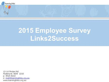 12-14 Pindari Rd Peakhurst NSW 2210 p: 8525 8222 e:  2015 Employee Survey Links2Success.