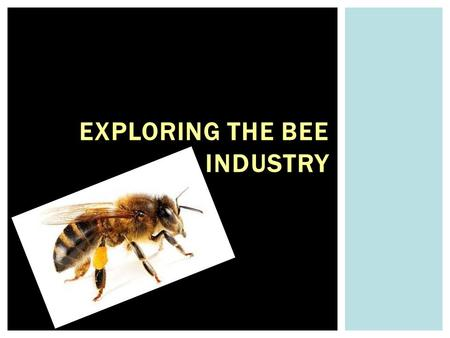EXPLORING THE BEE INDUSTRY.  H S ‐ LS2 ‐ 8. Evaluate the evidence for the role of group behavior on individual and species' chances to survive and reproduce.