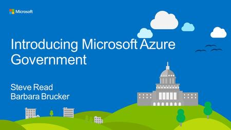 Introducing Microsoft Azure Government Steve Read Barbara Brucker.