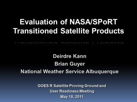 Deirdre Kann Brian Guyer National Weather Service Albuquerque Deirdre Kann Brian Guyer National Weather Service Albuquerque GOES R Satellite Proving Ground.