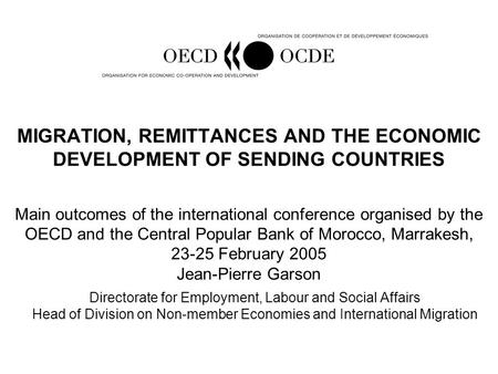 MIGRATION, REMITTANCES AND THE ECONOMIC DEVELOPMENT OF SENDING COUNTRIES Main outcomes of the international conference organised by the OECD and the Central.