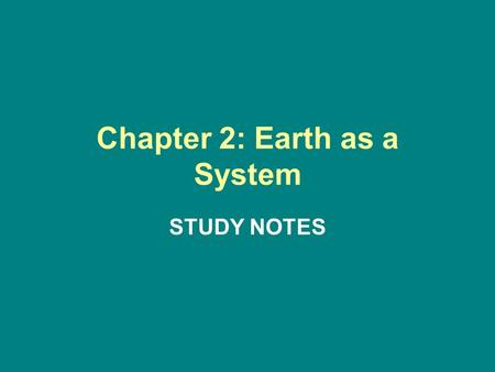Chapter 2: Earth as a System STUDY NOTES. Chapter 2 Section 1: Earth: A Unique Planet.