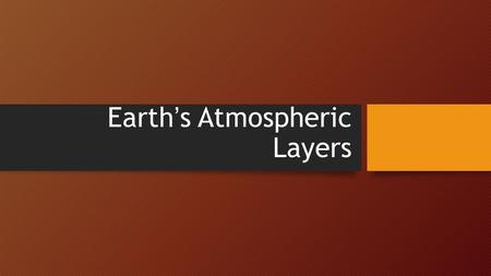 Earth's Atmospheric Layers. Troposphere Distance above sea level: 0-16 km Average Temperature: -50º to 70º F All weather happens here. Warm air rises.