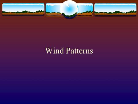 Wind Patterns. Wind Patterns on a Spherical Earth  The spherical shape of the Earth causes Earth's uneven heating.  The Earth is heated more around.