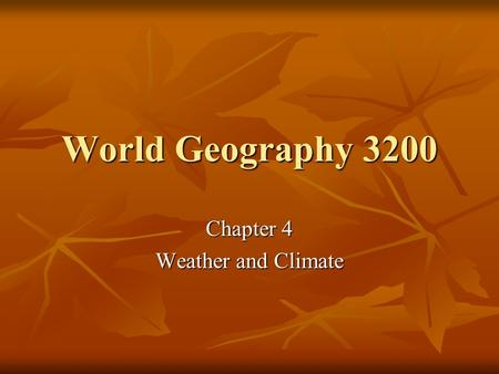 World Geography 3200 Chapter 4 Weather and Climate.