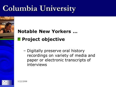 1/22/2006 Columbia University Notable New Yorkers … Project objective –Digitally preserve oral history recordings on variety of media and paper or electronic.