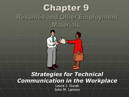 Chapter 9 Résumés and Other Employment Materials Strategies for Technical Communication in the Workplace Laura J. Gurak John M. Lannon.