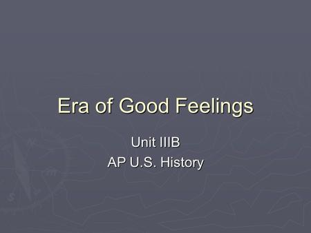 Era of Good Feelings Unit IIIB AP U.S. History. A National Perception.