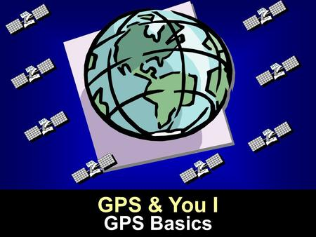 GPS & You I GPS Basics. Global Positioning System:  developed by the US Dept. of Defense  satellite-based  designed to provide positioning and timing.