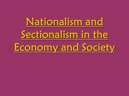 Nationalism and Sectionalism in the Economy and Society.