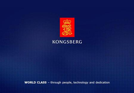 © KONGSBERG WORLD CLASS – through people, technology and dedication.