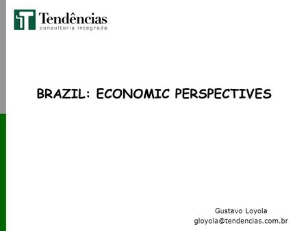 BRAZIL: ECONOMIC PERSPECTIVES Gustavo Loyola