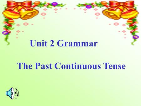 Unit 2 Grammar The Past Continuous Tense. have a class They were having a class yesterday afternoon. yesterday afternoon.