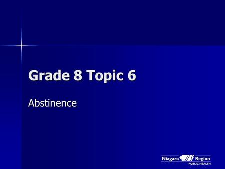 Grade 8 Topic 6 Abstinence. What does abstinence mean?